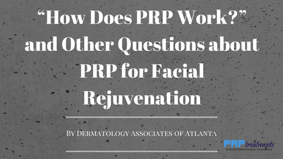 """How Does PRP Work?"" and Other Questions about PRP for Facial Rejuvenation"