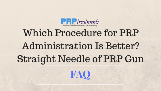 Best Procedure for PRP Administration - Straight Needle of PRP Gun