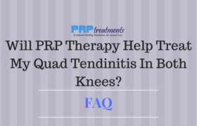 Will PRP Therapy Help Treat My Quad Tendinitis In Both Knees